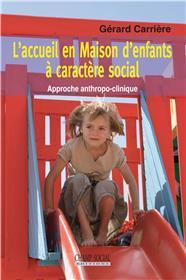 L'accueil en Maison d'enfants à caractère social. Approche anthropo-clinique
