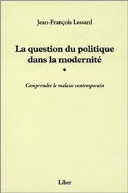 La question du politique dans la modernité - Comprendre la malaise contemporain