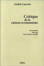 Critique de la raison économiste - L´économie n´est pas une science morale