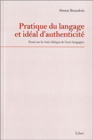 Pratique du langage et idéal d´authenticité - Essai sur la visée éthique de l´acte langagier