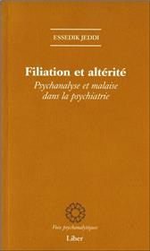 Filiation et altérité - Psychanalyse et malaise dans la psychiatrie