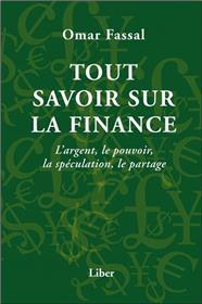 Tout savoir sur la finance - L´argent, le pouvoir, la spéculation, le partage