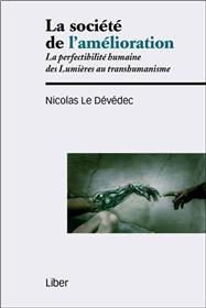 La société de l´amélioration - La perfectibilité humaine des Lumières au transhumanisme