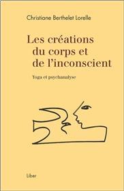 Les créations du corps et de l´inconscient - Yoga et psychanalyse