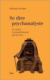 Se dire psychanalyste et croire éventuellement qu´on l´est