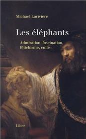 Les éléphants - Admiration, fascination, fétichisme, culte