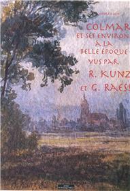 Colmar et ses environs à la belle époque par R.Kinz et G. Raess