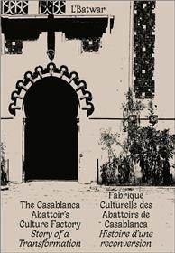 L´Batwar - Fabrique Culturelle Des Abattoirs De Casablanca - Histoire D´Une Reconversion