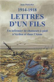 Lettres D Un Fils 1914 1918 Un Infirmier De Chasseurs A Pi