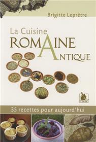 La Cuisine Romaine Antique 35 Recettes Pour Aujourd´Hui