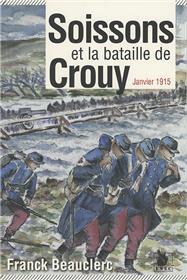 Soissons Et La Bataille De Crouy Janvier 1915
