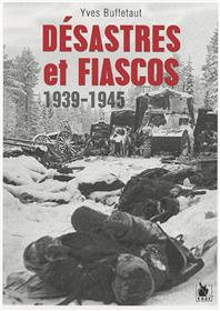 Desastres Et Fiascos 1939-1945