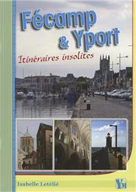 Fecamp Et Yport Itineraires Insolites