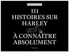 111 Histoires sur Harley à connaître absolument