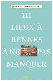 111 Lieux à Rennes à ne pas manquer