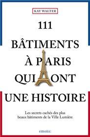 111 Bâtiments à Paris qui ont une histoire