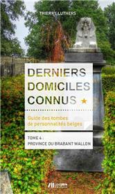 Derniers domiciles connus - Guide des tombes des personnalités belges Tome 4