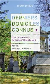 Derniers domiciles connus - Guide des tombes des personnalités belges Tome 5