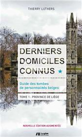 Derniers domiciles connus - Guide des tombes des personnalités belges Tome 1