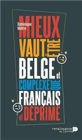 Mieux Vaut Etre Belge Et Complexe Que Francais Et Deprime