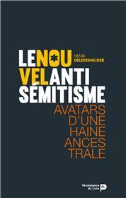 Le Nouvel Antisemitisme Avatars D´Une Haine Ancestrale.