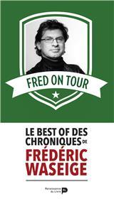 Fred on tour : Le best of des chroniques de Frédéric Waseige