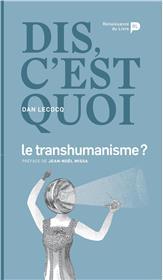 Dis, c´est quoi le transhumanisme