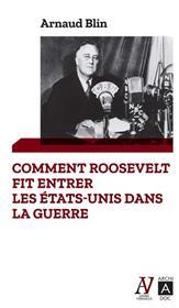 Comment Roosevelt Fit Entrer Les Etats Unis Dans La Guerre