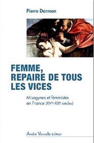 Femme Repaire De Tous Les Vices Misogynes Et Feministes En France Xvie Xixe Siecles