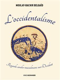 L´occidentalisme - Regards arabo-musulmans sur l´Occident