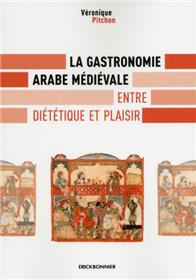 La gastronomie arabe médiévale - Entre diététique et plaisir