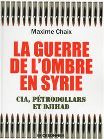 La guerre de l´ombre en Syrie - Cia, pétrodollard et Djihad