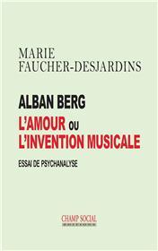 Alban Berg, l´amour ou l´invention musicale