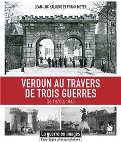 Verdun Au Travers De Trois Guerres