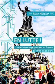 En lutte ! Les résistances populaires en France de 1980 à nos jours