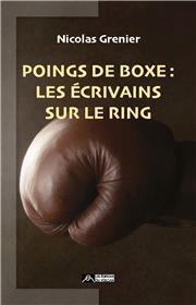 Poings de boxe : les écrivains sur le ring