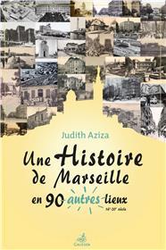 Une histoire de Marseille en 90 autres lieux