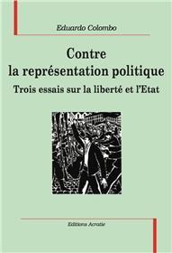 Contre La Representation Politique, Trois Essais Sur La Liberte Et L´Etat