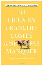 111 Lieux en Franche-Comté à ne pas manquer