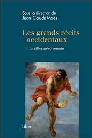 Les grands récits occidentaux Tome 1 - Le pilier gréco-romain