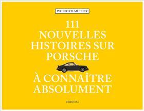 111 nouvelles Histoires sur Porsche à connaître absolument