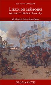 Lieux de mémoire des deux Sièges 1870 + 1871 - Guide de la Seine-Saint-Denis