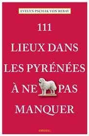 111 Lieux Dans Les Pyrénées À Ne Pas Manquer