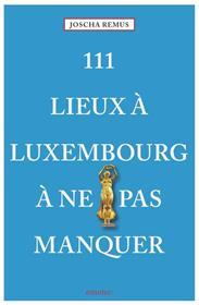 111 Lieux À Luxembourg À Ne Pas Manquer