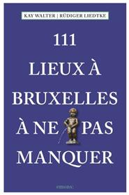 111 Lieux À Bruxelles À Ne Pas Manquer