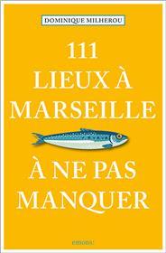111 Lieux à Marseille à ne pas manquer