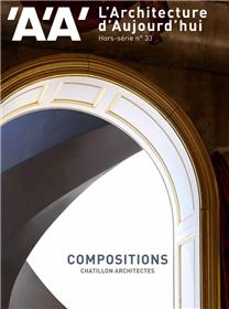 L´Architecture d´Aujourdhui HS N° 33 - Compositions : Chatillon architectes - Mai 2021