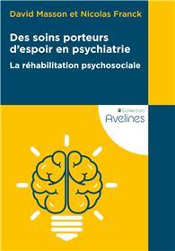 Des soins porteurs d'espoir en psychiatrie - La réhabilitation psychosociale