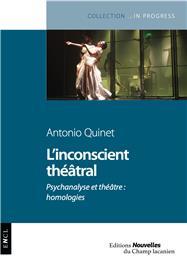 L'inconscient théâtral - Psychanalyse et théâtre : homologies