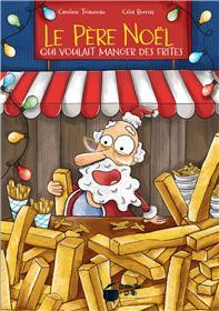 Le Père Noël qui voulait manger des frites
